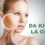 Từ a-z về da khô, làm thế nào để da trở nên căng mướt ẩm mịn?