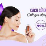 Cách sử dụng collagen dạng nước để cơ thể hấp thụ nhanh nhất