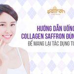 Uống collagen Saffron đúng cách để mang lại hiệu quả tức thì